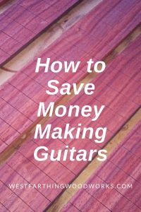 save money on guitar making