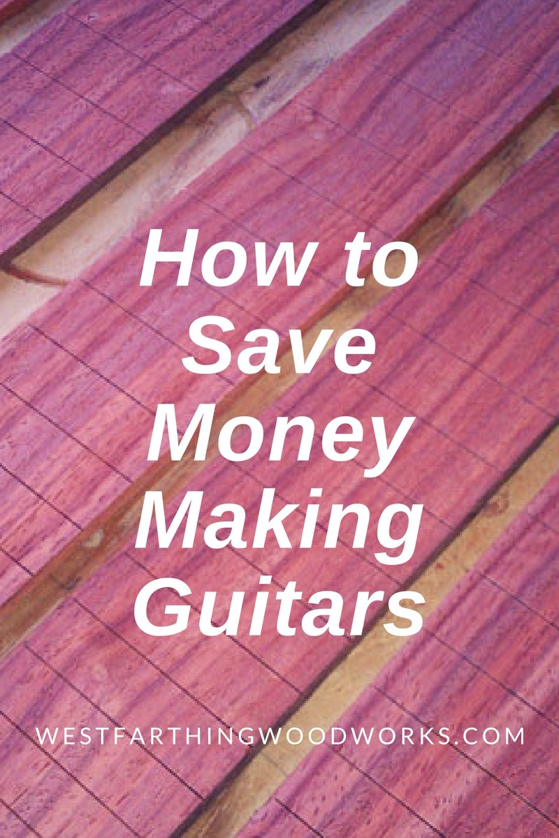 save money on guitar making