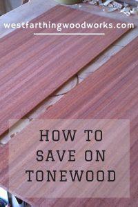 save money on tonewood