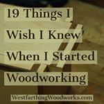 19 things i wish i knew when i started woodworking