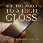 buffing wood to a high gloss