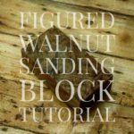 figured walnut sanding block tutorial