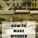 How to Make Wooden Tools For Kids the Easy Way