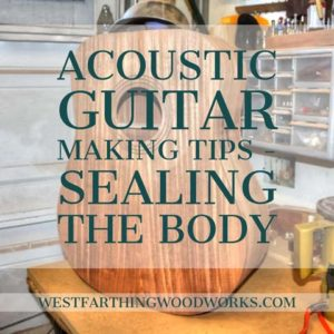 sealing the guitar body guitar making tips