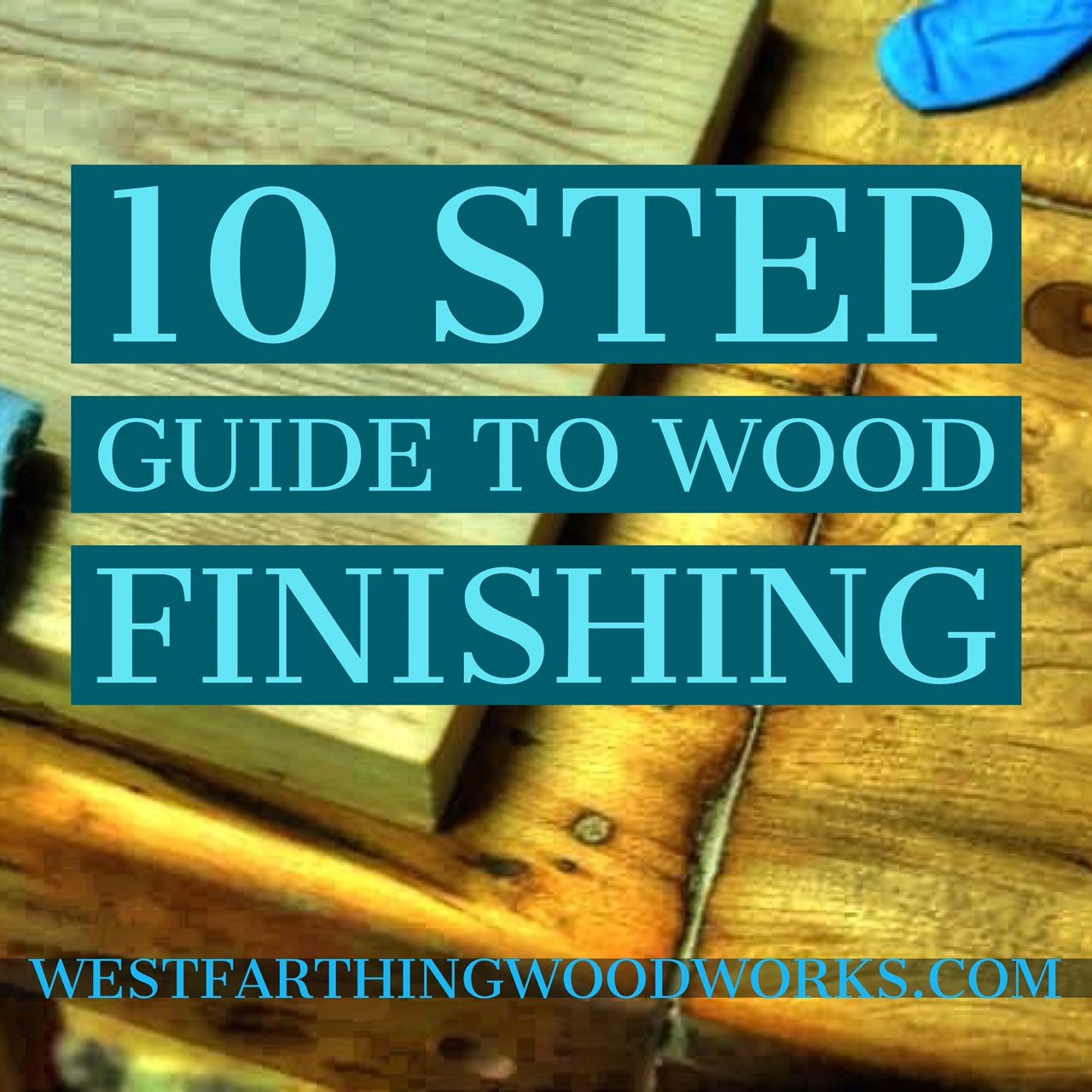 10 step guide to wood finishing westfarthing woodworks for Woodworking guide