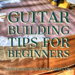 guitar building tips for beginners