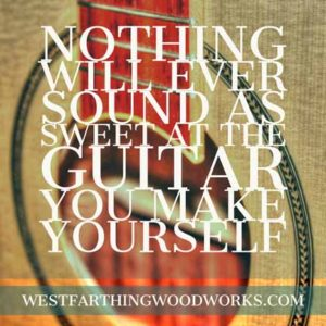 Nothing will ever sound as sweet as the guitar you make yourself