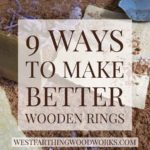 9 Great Ways to Make Better Wooden Rings