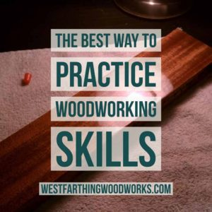 the best way to practice woodworking skills in a consequence free environment