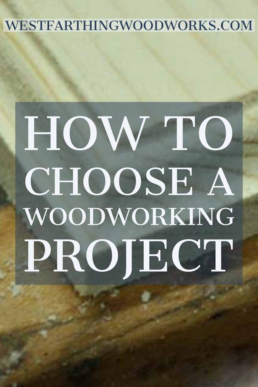 how to choose a woodworking project | westfarthing woodworks