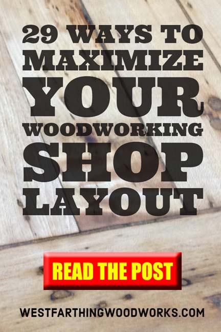 29 Ways To Maximize Your Woodworking Shop Layout Westfarthing Woodworks