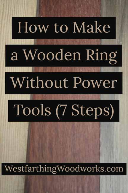 how to make a wooden ring without power tools 7 steps