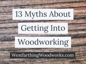 13 myths about getting into woodworking