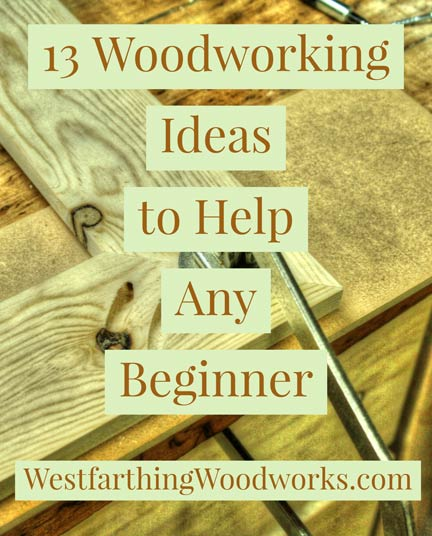 13 Woodworking Ideas To Help Any Beginner Westfarthing Woodworks