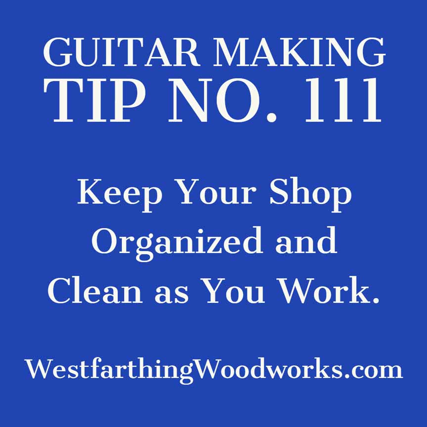 guitar making tip number 111 keeping your shop organized and clean while you work