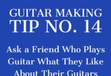 guitar making tip number 14 asking a friend for help to learn what they like about guitars