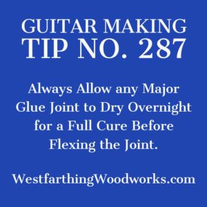 guitar making tip number 287 always allow major glue joints to dry completely before stressing the joints