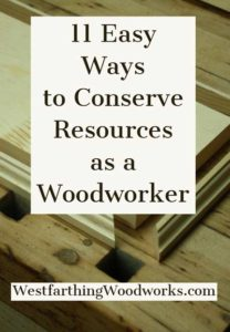 11-easy-ways-to-conserve-resources-as-a-woodworker-woodworking-tips