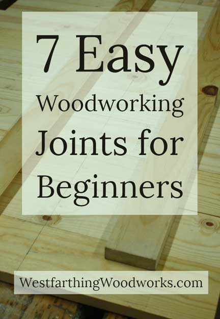 7 Easy Woodworking Joints For Beginners Westfarthing Woodworks