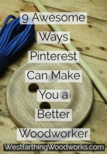 9-awesome-ways-pinterest-can-make-you-a-better-woodworker-woodworking-tips