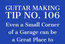 guitar making tip number 106 even a small corner of your garage is a big enough space to make an acoustic guitar