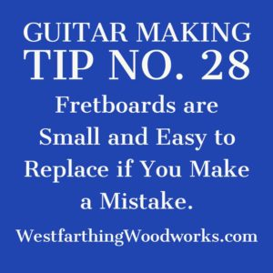guitar making tip number 28 fretboards are not expensive and they are easy to replace
