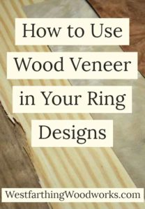 how-to-use-wood-veneer-in-your-ring-designs-wooden-ring-making-tips