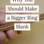why-you-should-make-a-bigger-ring-blank-ring-making-tips
