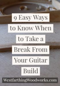 9-easy-ways-to-know-when-to-take-a-break-from-your-guitar-build