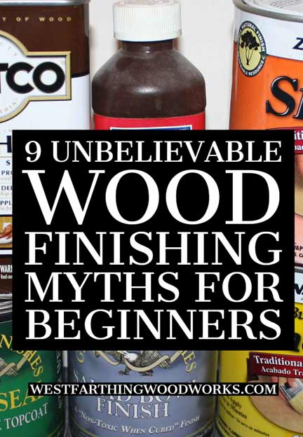 9-unbelieveable-wood-finishing-myths-for-beginners