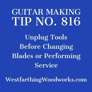 guitar-making-tip-numner-816-unplug-your-tools-before-you-perform-service-or-change-blades-guitar-making-tips