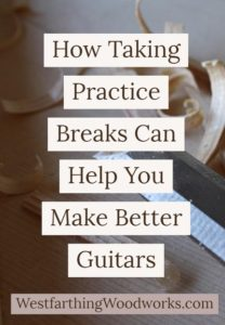 how-taking-practice-breaks-can-help-you-make-better-guitars