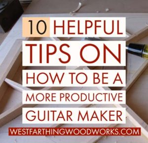 10-helpful-tips-on-how-to-be-a-more-productive-guitar-maker