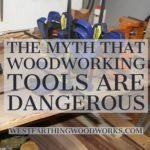 the myth that woodworking tools are dangerous