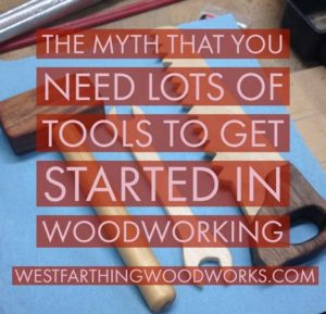 the-myth-that-you-need-lots-of-tools-to-get-started-in-woodworking