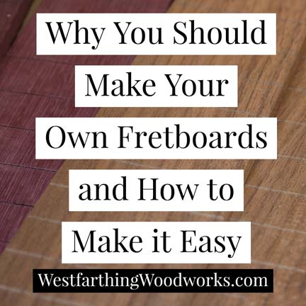 why-you-should-make-your-own-fretboards-and-how-to-make-it-easy