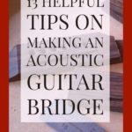 13-helpful-tips-on-making-an-acoustic-guitar-bridge