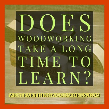 does-wodworking-take-along-time-to-learn