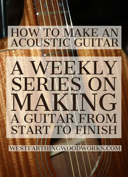 how-to-make-an-acoustic-guitar-weekly-post-series-with-tips-and-tricks-for-new-guitar-makers