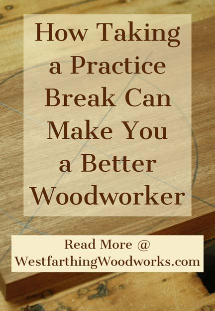 How-a-Practice-Break-Can-Make-You-a-Better-Woodworker