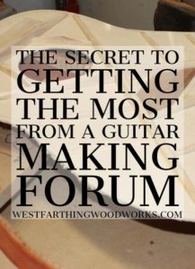 The-Secret-to-Getting-the-Most-from-a-Guitar-Making-Forum