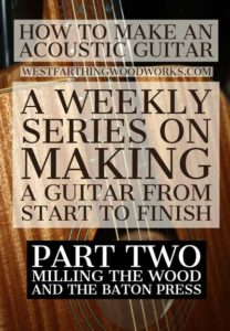 how-to-make-an-acoustic-guitar-series-part-two-milling-the-boards-and-the-baton-press