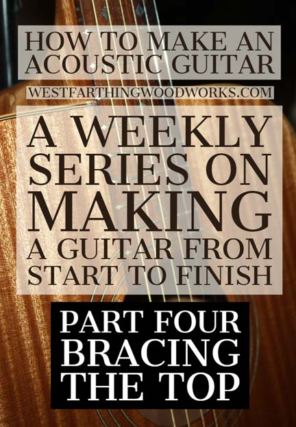 how-to-make-an-acoustic-guitar-series-part-four-bracing-the-top