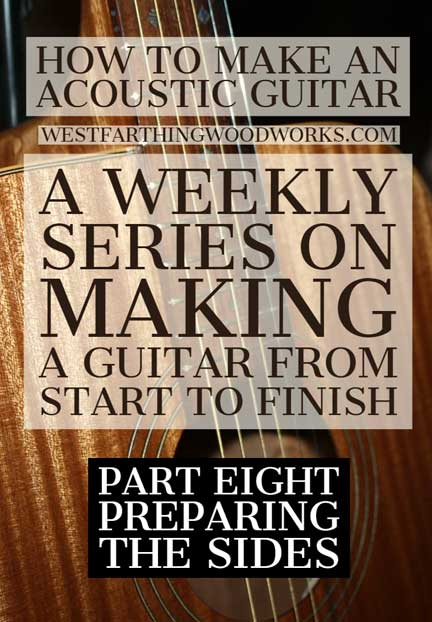 How-to-Make-an-Acoustic-Guitar-Series---Part-Eight---Preparing-the-Sides