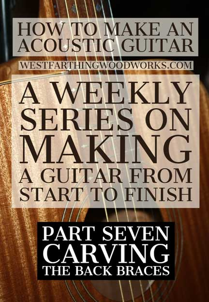 How-to-Make-an-Acoustic-Guitar-Series---Part-Seven---Carving-the-Back-Braces