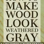 How-to-Make-Wood-Look-Weathered-Gray