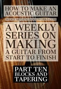 How-to-Make-an-Acoustic-Guitar-Series--Part-Ten--Blocks-and-Tapering