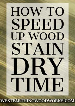 How To Speed Up Wood Stain Dry Time