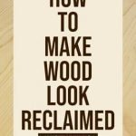 How-to-Make-Wood-Look-Reclaimed