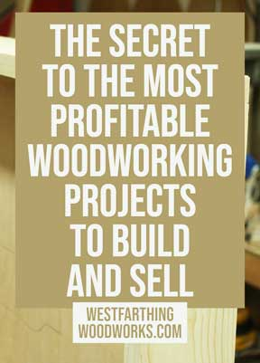 The Secret To The Most Profitable Woodworking Projects To
